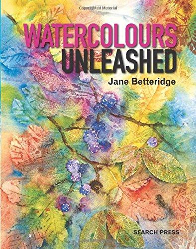 Watercolours Unleashed - Jane Betteridge